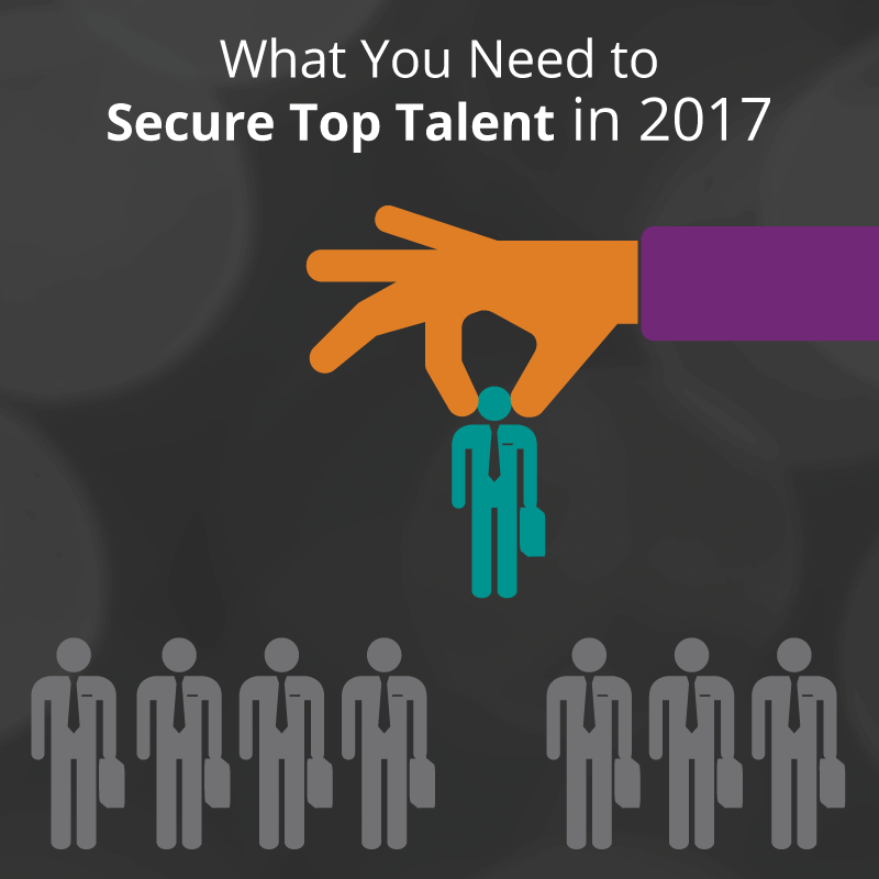What You Need to Secure Top Talent in 2017 - RWA People