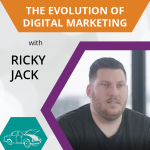 Under the Hood: The Evolution of Digital Marketing – Ricky Jack