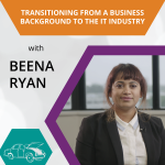 Under the Hood: How to Transition from Business to IT – Beena Ryan