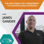Under the Hood: A Career in IT Solutions: From the IT Department to a DevOps & Agile Approach – James Gander