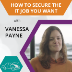 Under the Hood: How to Secure the IT Job You Want – Vanessa Payne